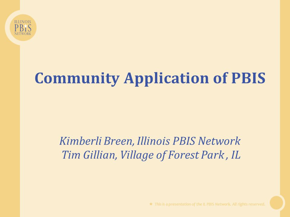 Session Objectives Identify the critical features of implementing PBIS in the community Describe one community s example of implementation in the school district, community center, public library, park district and by police officers community-wide Identify strategies for building collaborative behavior support structures in communities