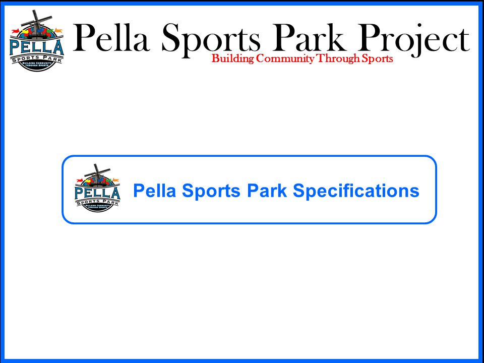 Pella Sports Park Project Building Community Through Sports Pella Sports Park Specifications
