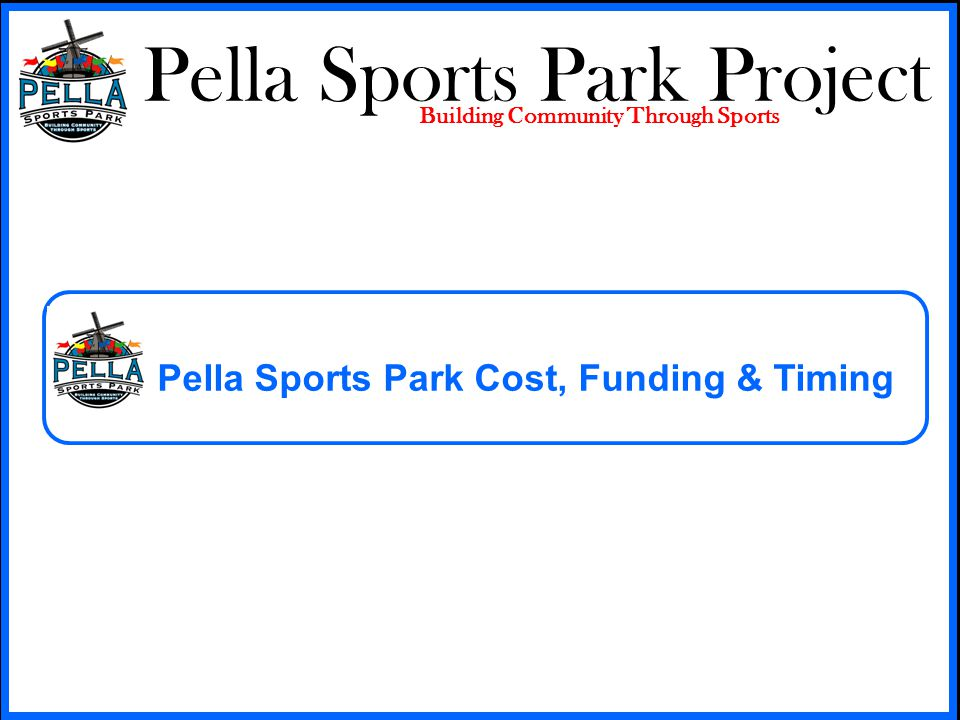 Pella Sports Park Project Building Community Through Sports Pella Sports Park Cost, Funding & Timing