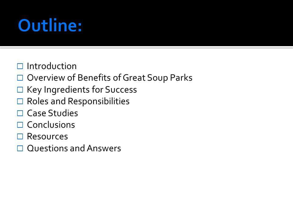 Introduction Overview of Benefits of Great Soup Parks Key Ingredients for Success Roles and Responsibilities Case Studies Conclusions Resources Questions and Answers