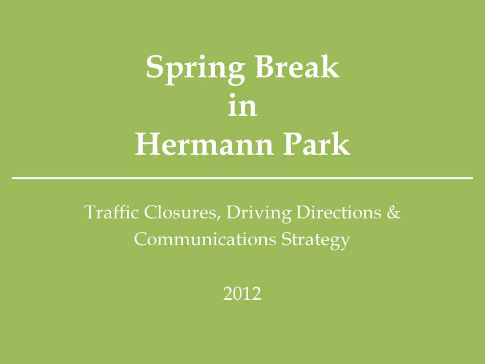 Spring Break in Hermann Park Traffic Closures, Driving Directions & Communications Strategy 2012