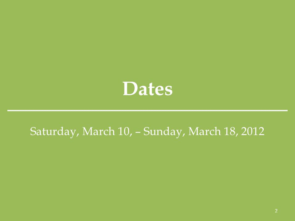 Dates Saturday, March 10, – Sunday, March 18, 2012 2