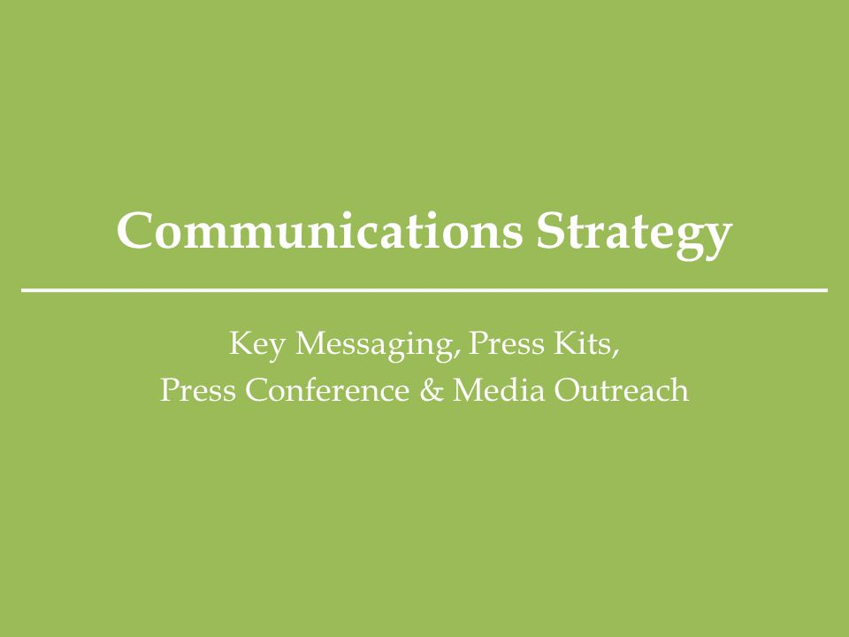 Communications Strategy Key Messaging, Press Kits, Press Conference & Media Outreach
