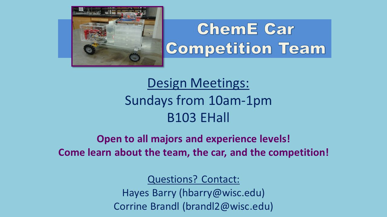 Design Meetings: Sundays from 10am-1pm B103 EHall Open to all majors and experience levels! Come learn about the team, the car, and the competition! Q