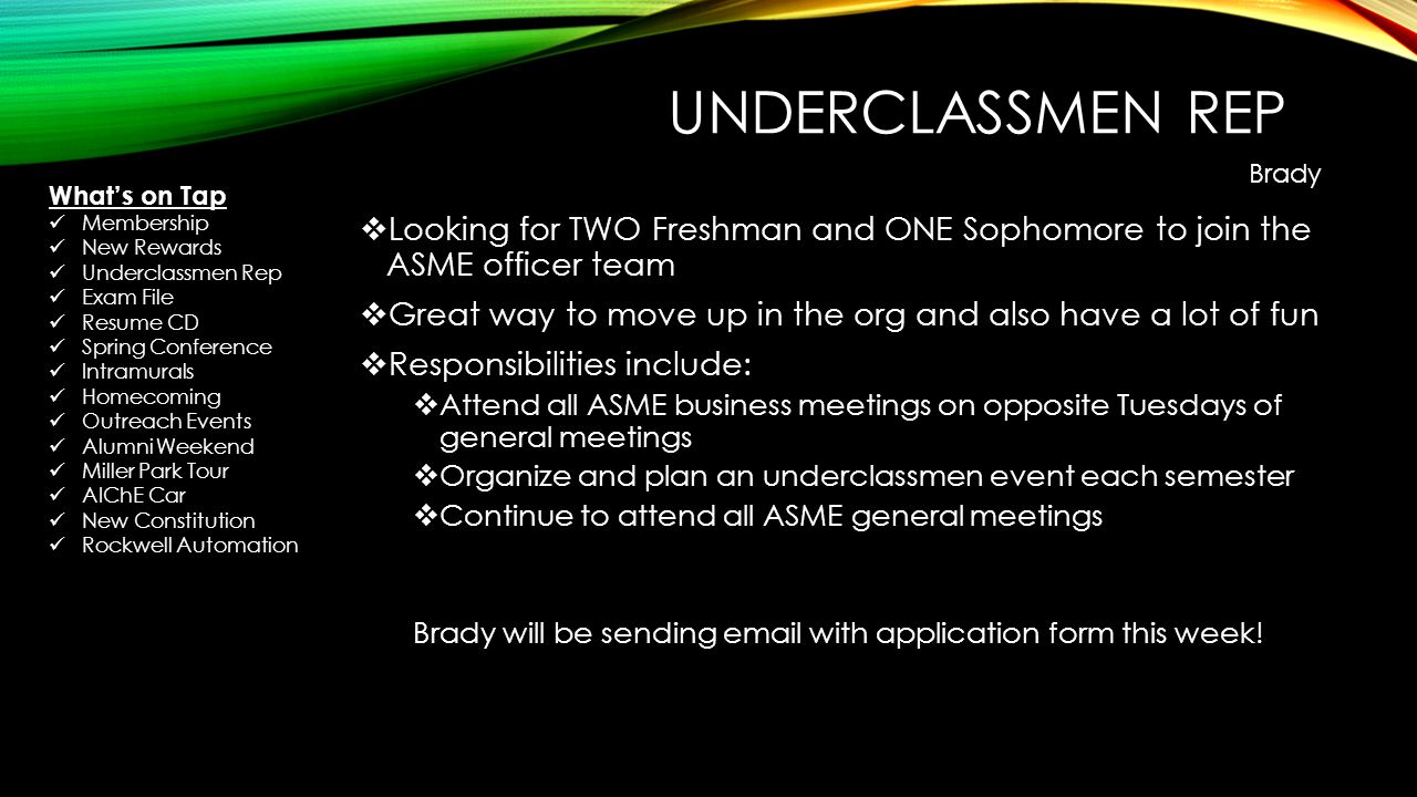 UNDERCLASSMEN REP Looking for TWO Freshman and ONE Sophomore to join the ASME officer team Great way to move up in the org and also have a lot of fun