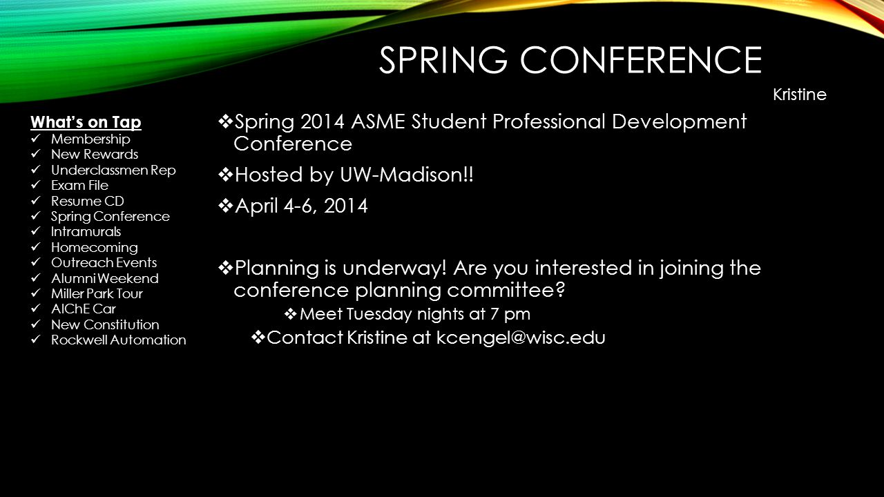 SPRING CONFERENCE Spring 2014 ASME Student Professional Development Conference Hosted by UW-Madison!! April 4-6, 2014 Planning is underway! Are you in