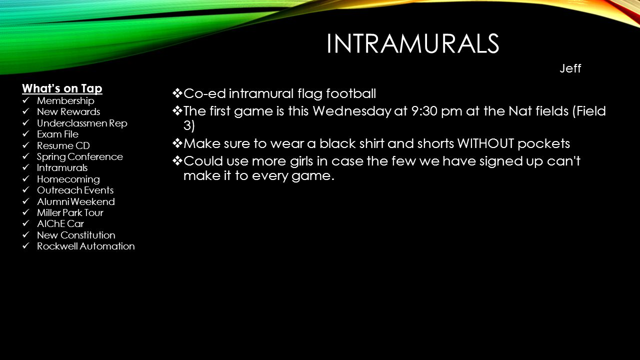 INTRAMURALS Co-ed intramural flag football The first game is this Wednesday at 9:30 pm at the Nat fields (Field 3) Make sure to wear a black shirt and