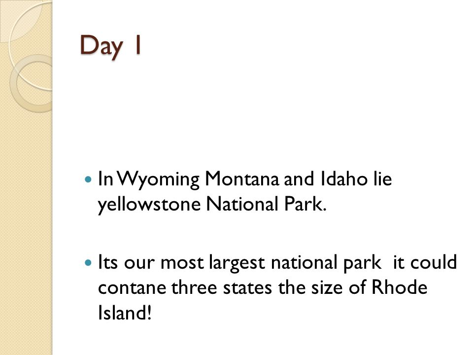 Day 1 In Wyoming Montana and Idaho lie yellowstone National Park.