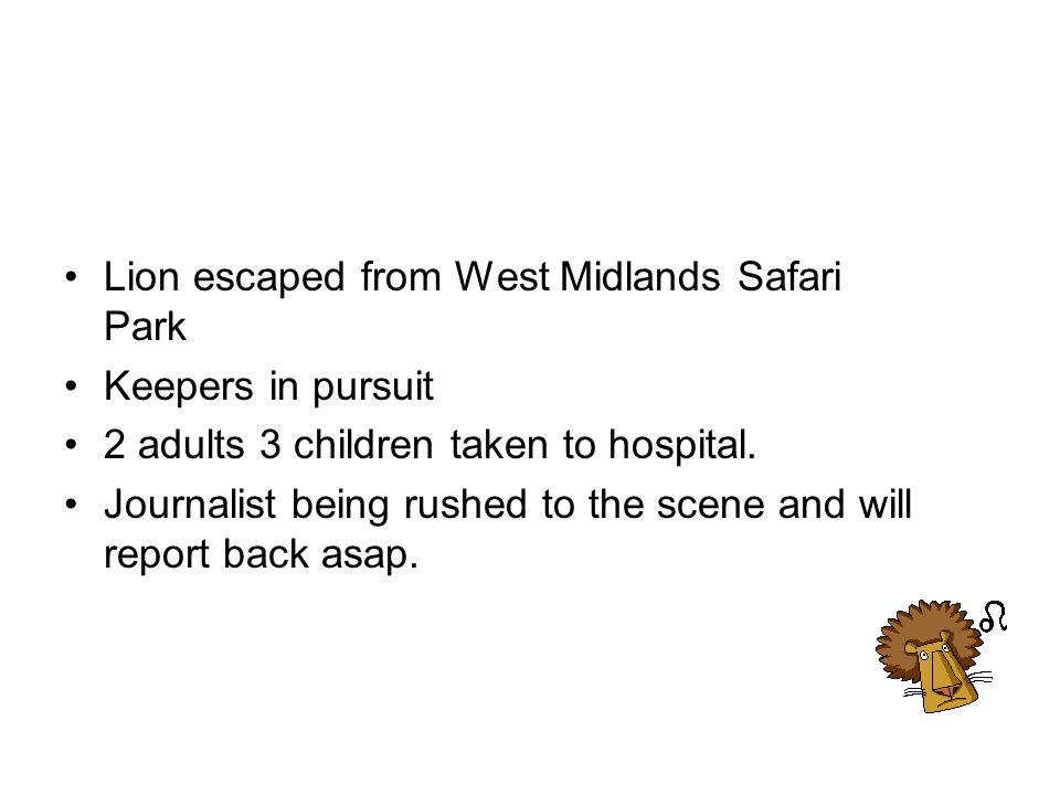 Lion escaped from West Midlands Safari Park Keepers in pursuit 2 adults 3 children taken to hospital. Journalist being rushed to the scene and will re