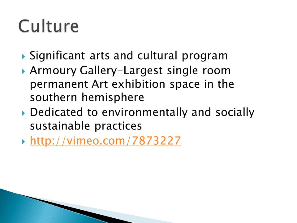 Significant arts and cultural program Armoury Gallery-Largest single room permanent Art exhibition space in the southern hemisphere Dedicated to environmentally and socially sustainable practices http://vimeo.com/7873227