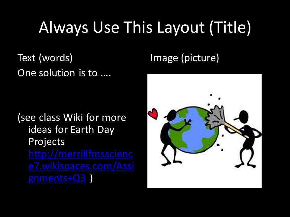 Always Use This Layout (Title) Text (words) One solution is to ….