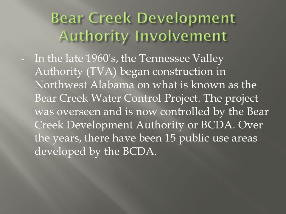 In the late 1960 s, the Tennessee Valley Authority (TVA) began construction in Northwest Alabama on what is known as the Bear Creek Water Control Project.