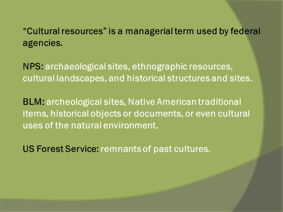 Cultural resources is a managerial term used by federal agencies.