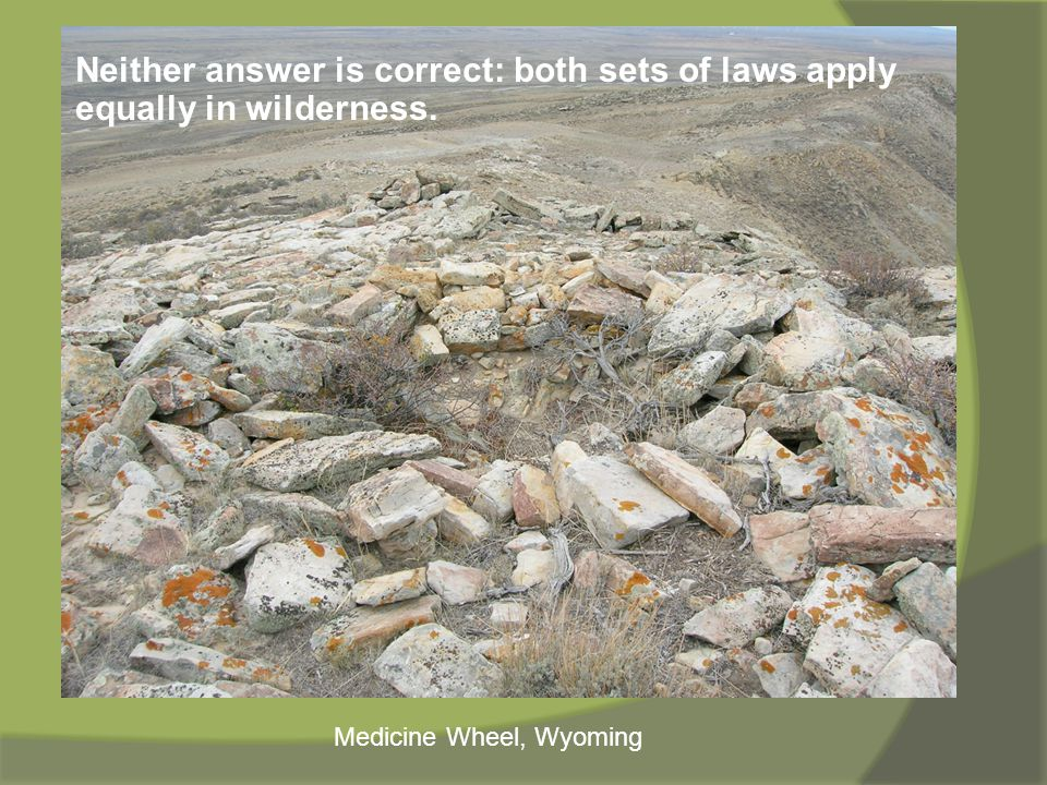 Neither answer is correct: both sets of laws apply equally in wilderness. Medicine Wheel, Wyoming