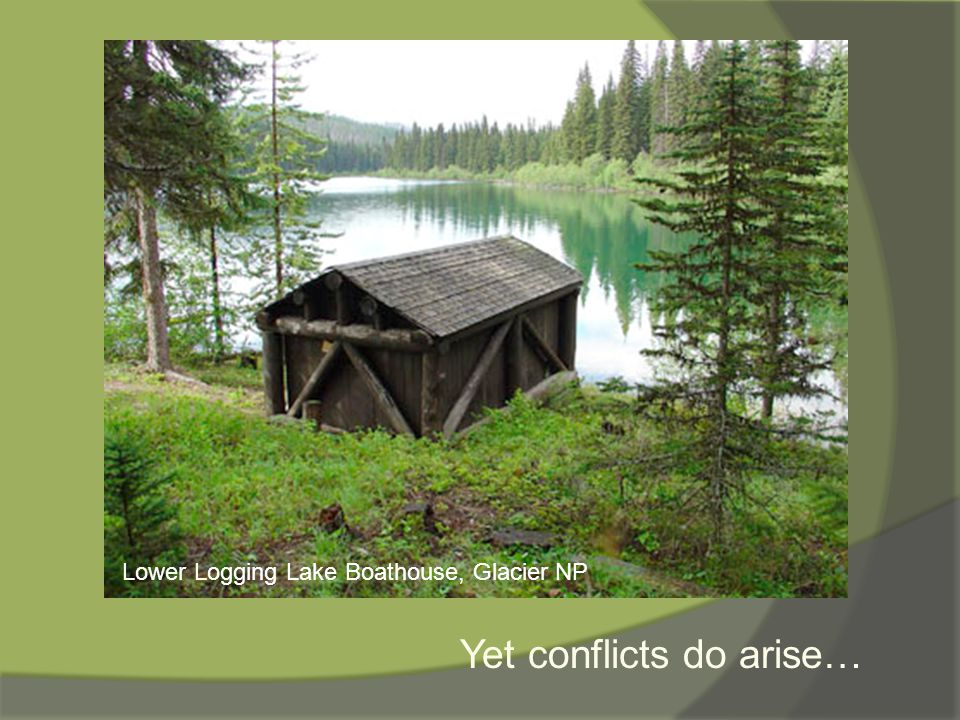 Yet conflicts do arise… Lower Logging Lake Boathouse, Glacier NP