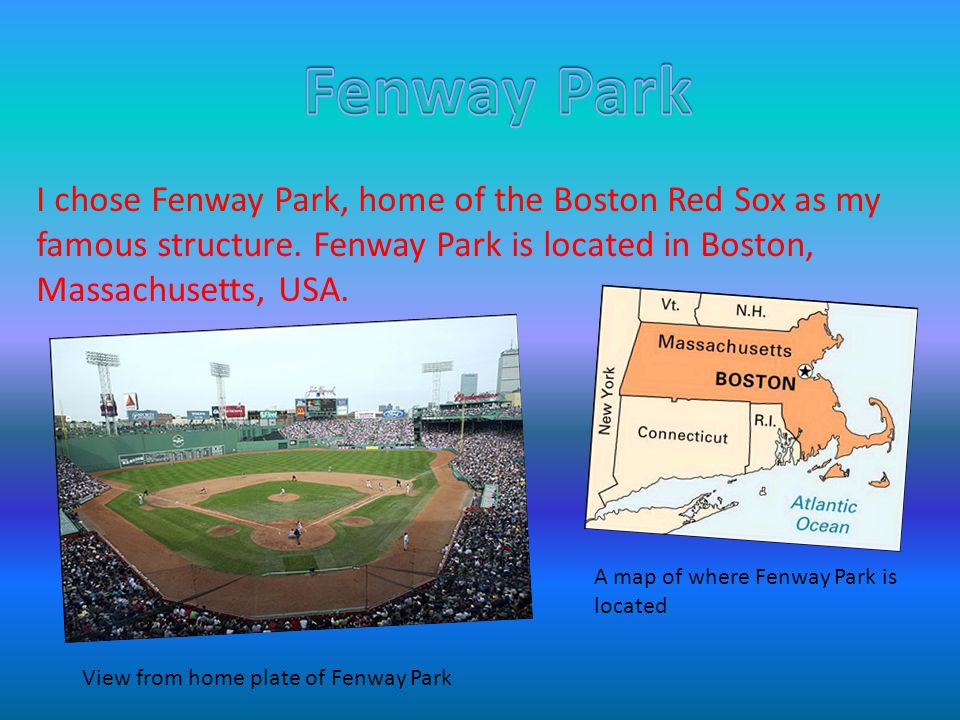 I chose Fenway Park, home of the Boston Red Sox as my famous structure.