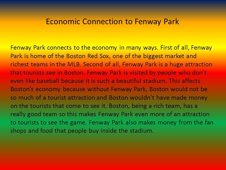 Economic Connection to Fenway Park Fenway Park connects to the economy in many ways.