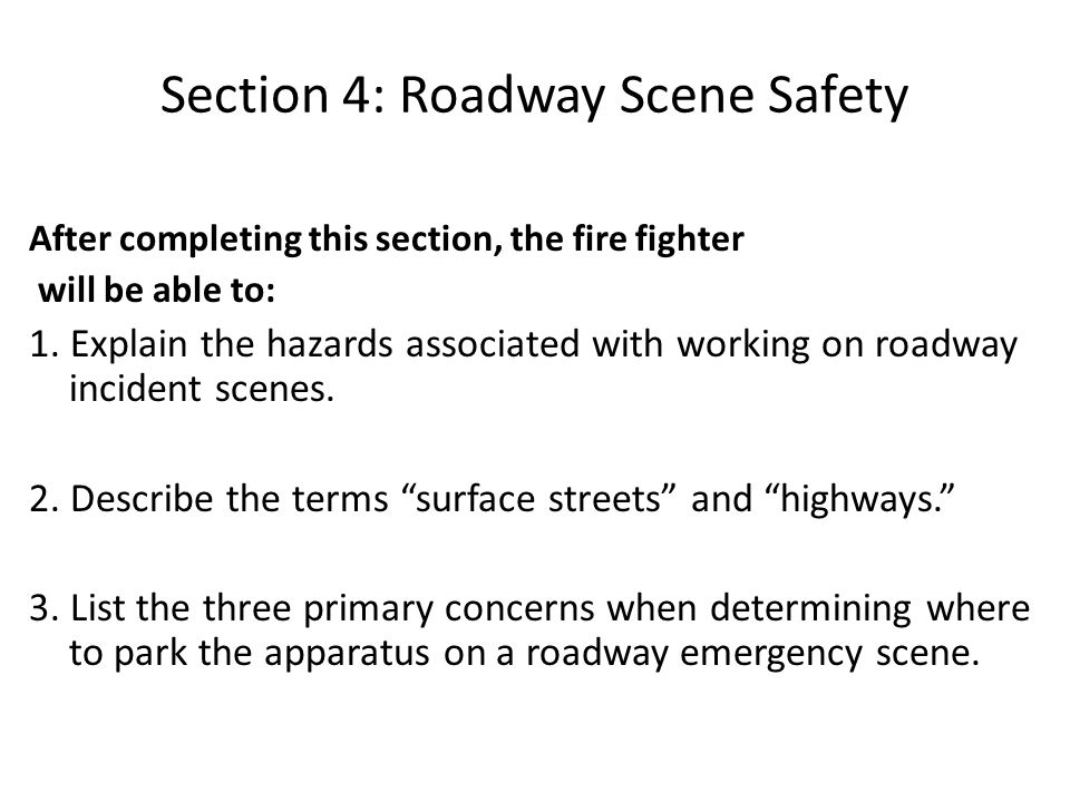Section 4: Roadway Scene Safety After completing this section, the fire fighter will be able to: 1.
