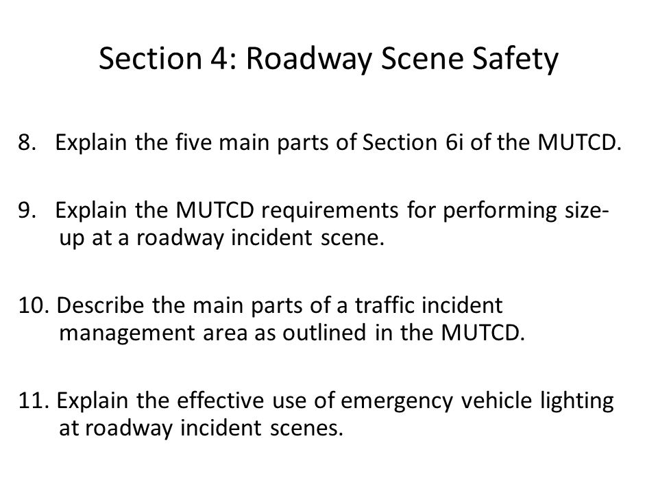 Section 4: Roadway Scene Safety 8.Explain the five main parts of Section 6i of the MUTCD.