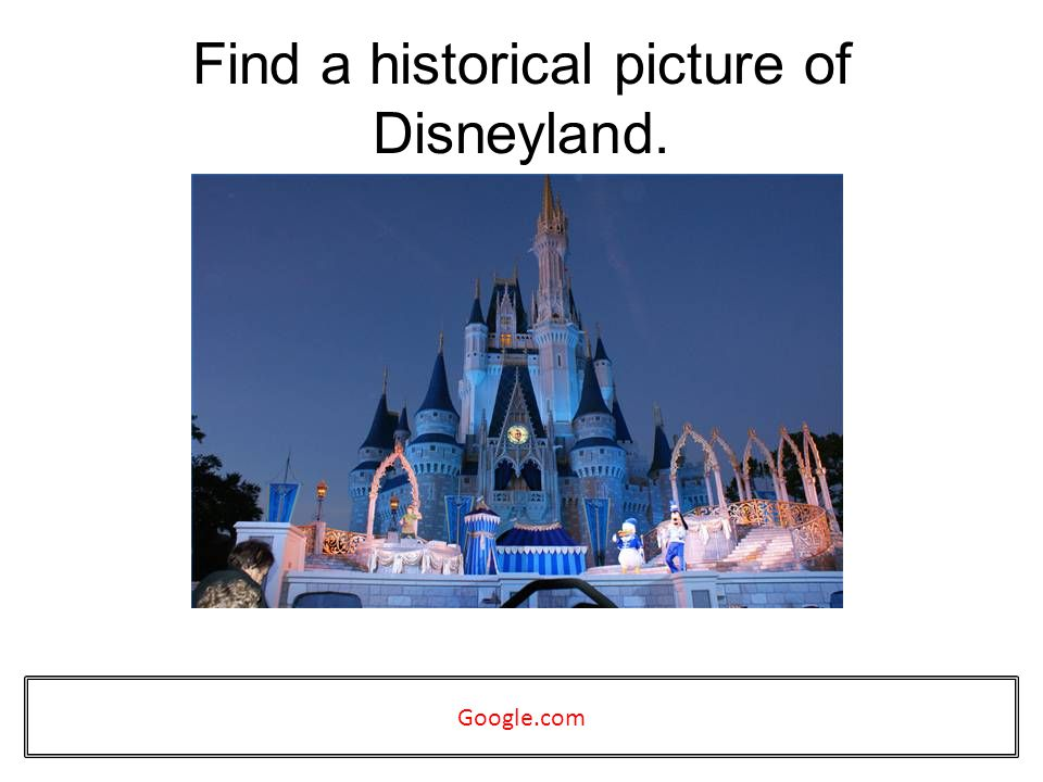 Find a historical picture of Disneyland. Google.com