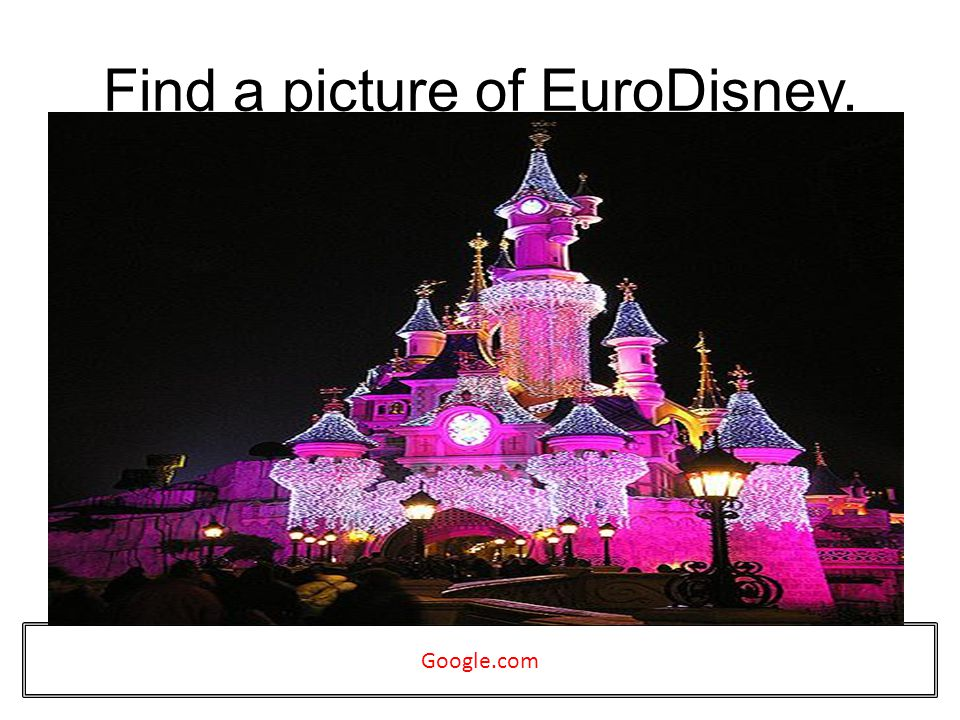 Find a picture of EuroDisney. Google.com