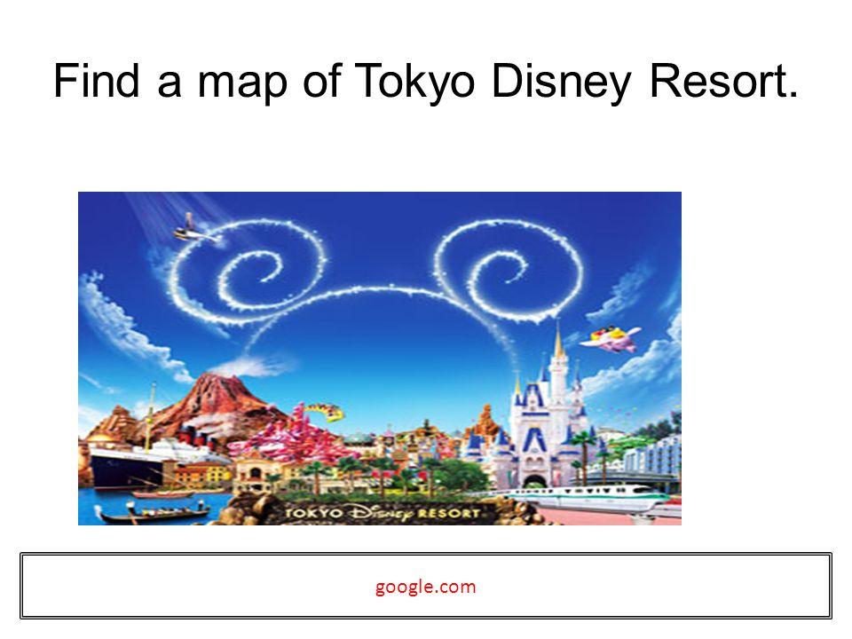 Find a map of Tokyo Disney Resort. google.com