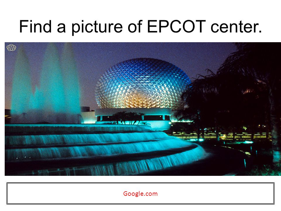 Find a picture of EPCOT center. Google.com