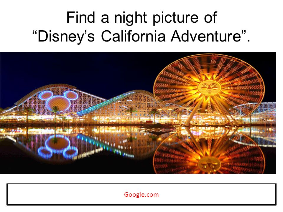 Find a night picture of Disneys California Adventure. Google.com