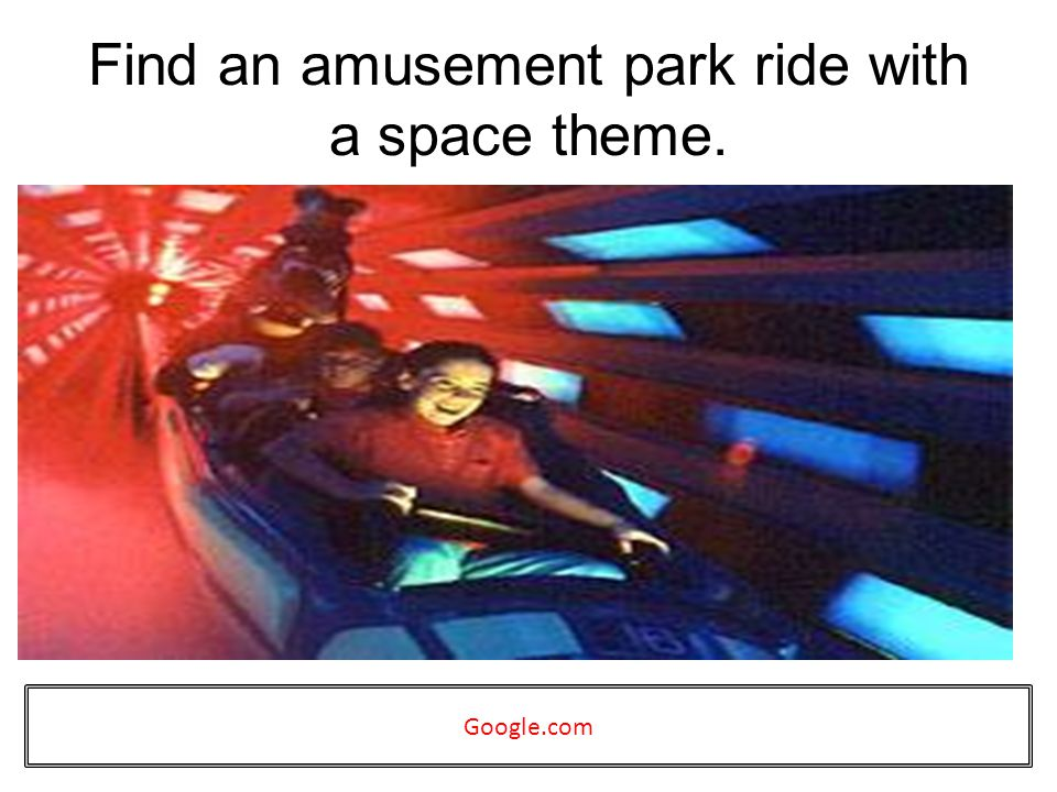 Find an amusement park ride with a space theme. Google.com
