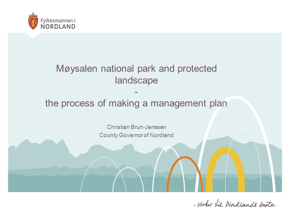 Møysalen national park and protected landscape - the process of making a management plan Christian Brun-Jenssen County Governor of Nordland