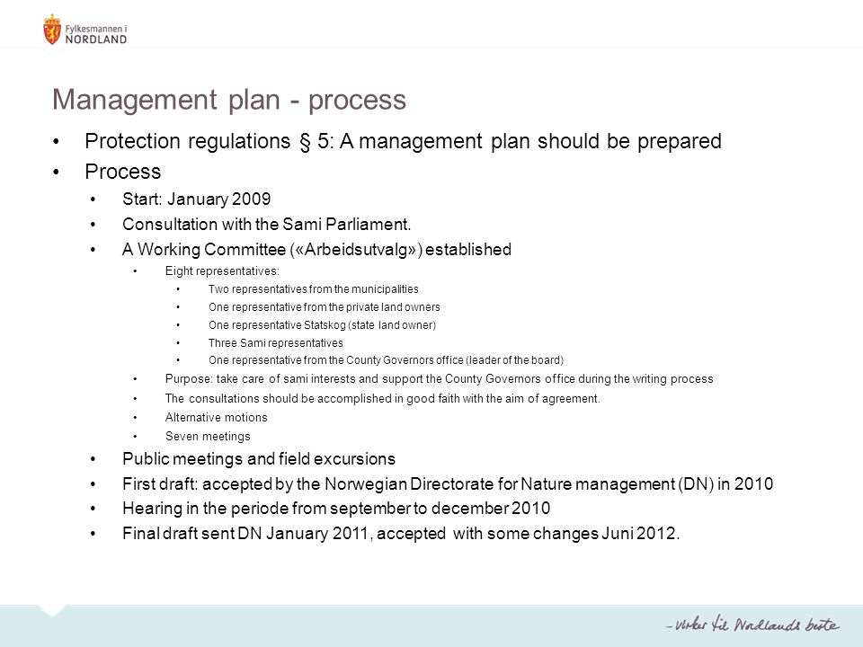 Management plan - process Protection regulations § 5: A management plan should be prepared Process Start: January 2009 Consultation with the Sami Parliament.