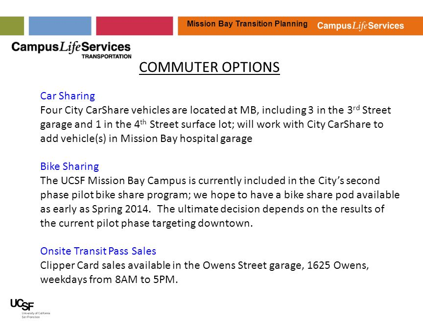 Mission Bay Transition Planning COMMUTER OPTIONS Car Sharing Four City CarShare vehicles are located at MB, including 3 in the 3 rd Street garage and
