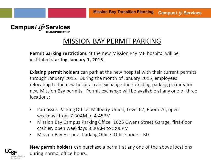 Mission Bay Transition Planning MISSION BAY PERMIT PARKING Permit parking restrictions at the new Mission Bay MB hospital will be instituted starting January 1, 2015.