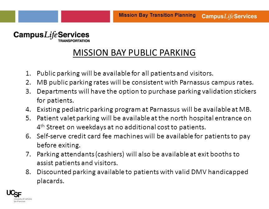 Mission Bay Transition Planning MISSION BAY PUBLIC PARKING 1.Public parking will be available for all patients and visitors. 2.MB public parking rates