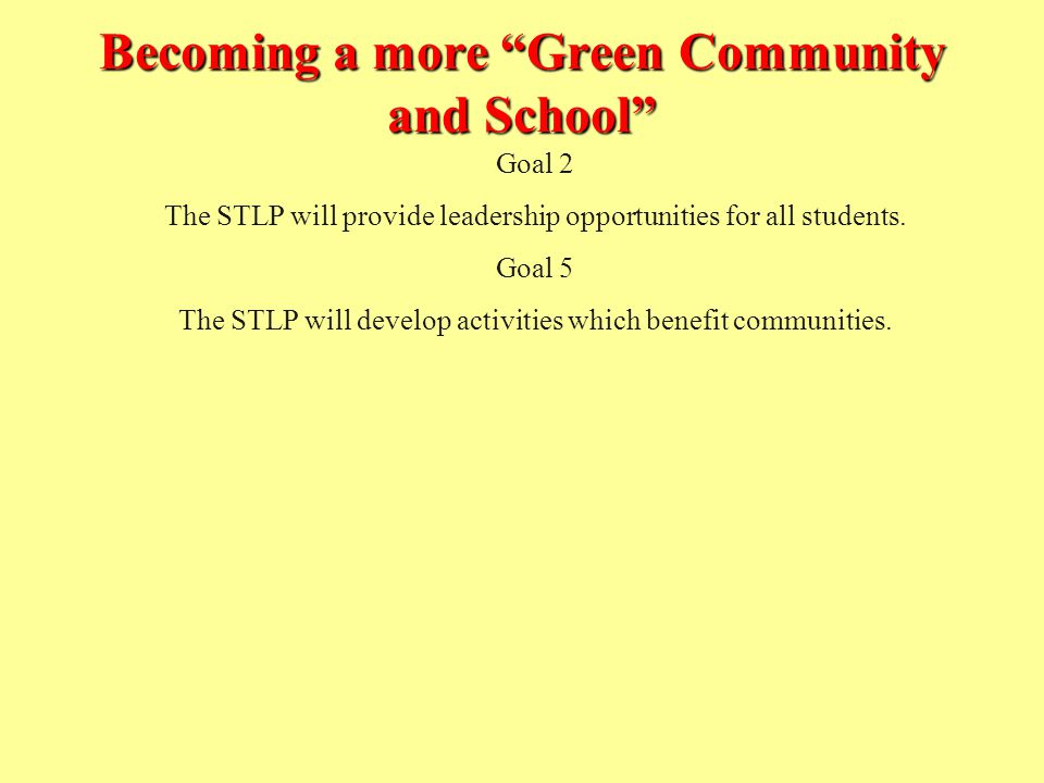 Becoming a more Green Community and School Goal 2 The STLP will provide leadership opportunities for all students.