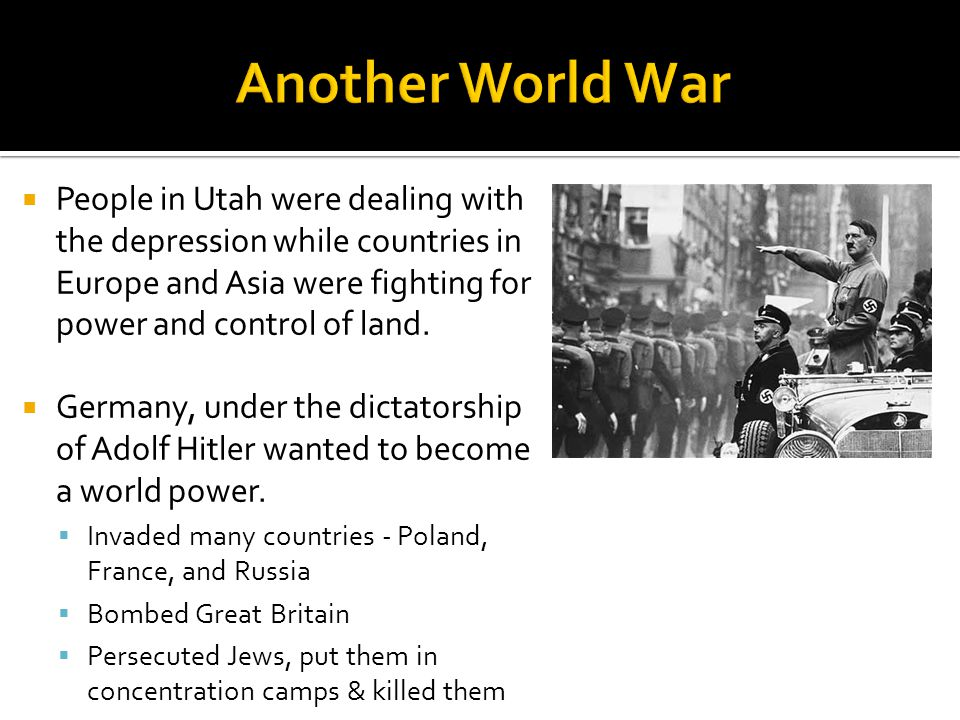 People in Utah were dealing with the depression while countries in Europe and Asia were fighting for power and control of land.