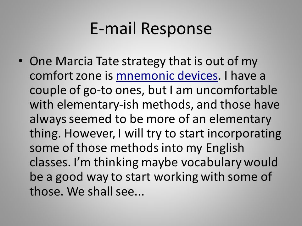 E-mail Response One Marcia Tate strategy that is out of my comfort zone is mnemonic devices.