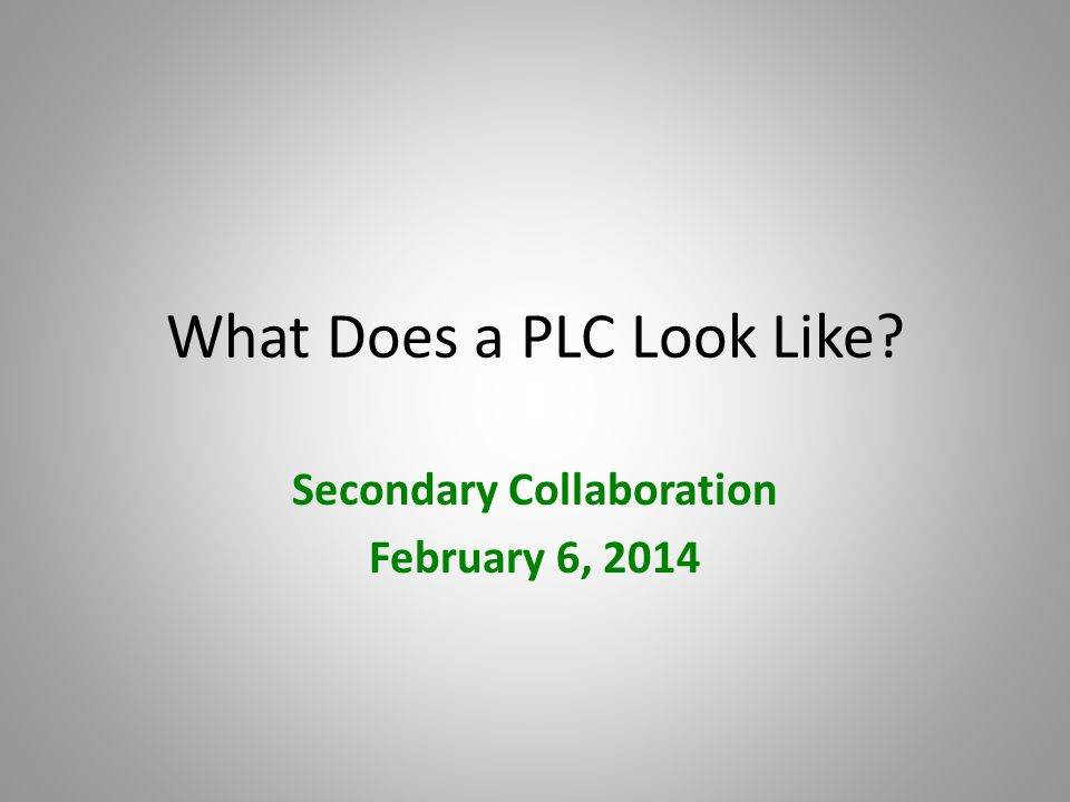 What Does a PLC Look Like Secondary Collaboration February 6, 2014