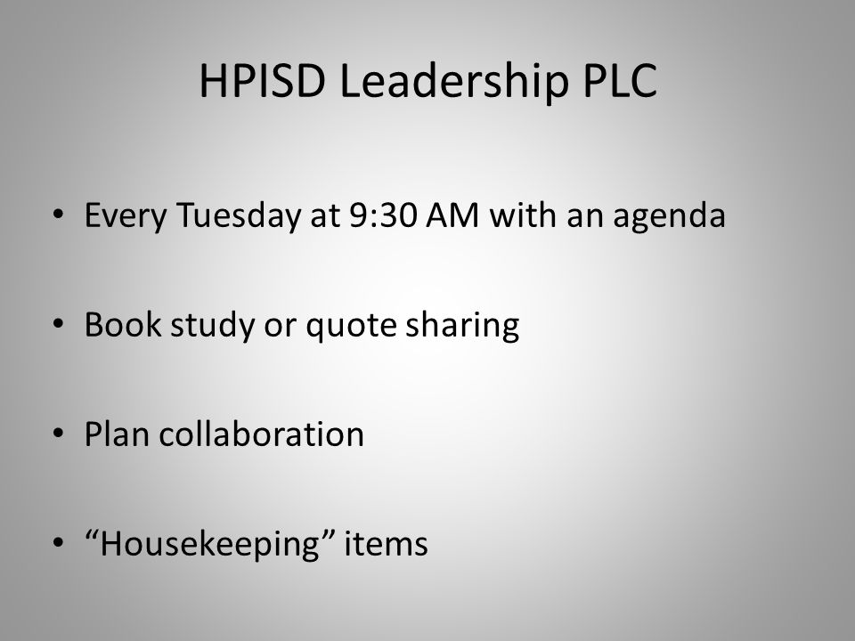 HPISD Leadership PLC Every Tuesday at 9:30 AM with an agenda Book study or quote sharing Plan collaboration Housekeeping items