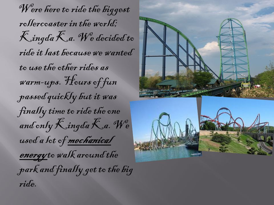 Were here to ride the biggest rollercoaster in the world; Kingda Ka.