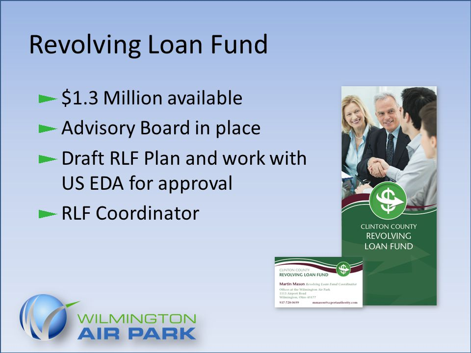 Revolving Loan Fund $1.3 Million available Advisory Board in place Draft RLF Plan and work with US EDA for approval RLF Coordinator