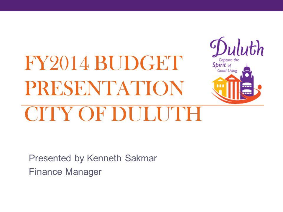 FY2014 BUDGET PRESENTATION CITY OF DULUTH Presented by Kenneth Sakmar Finance Manager