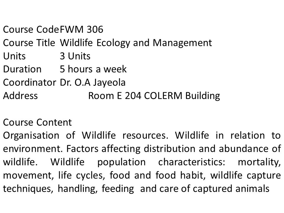 Course CodeFWM 306 Course TitleWildlife Ecology and Management Units3 Units Duration5 hours a week CoordinatorDr.
