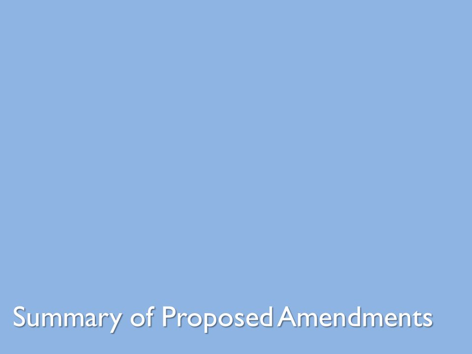 Summary of Proposed Amendments