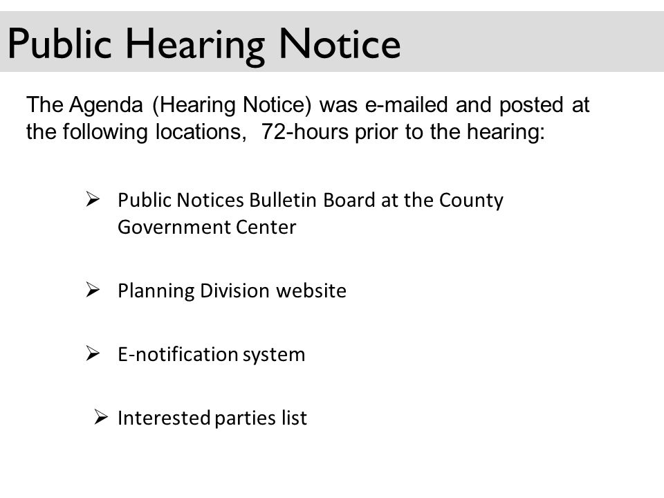 The Agenda (Hearing Notice) was e-mailed and posted at the following locations, 72-hours prior to the hearing: Public Notices Bulletin Board at the County Government Center Planning Division website E-notification system Interested parties list Public Hearing Notice