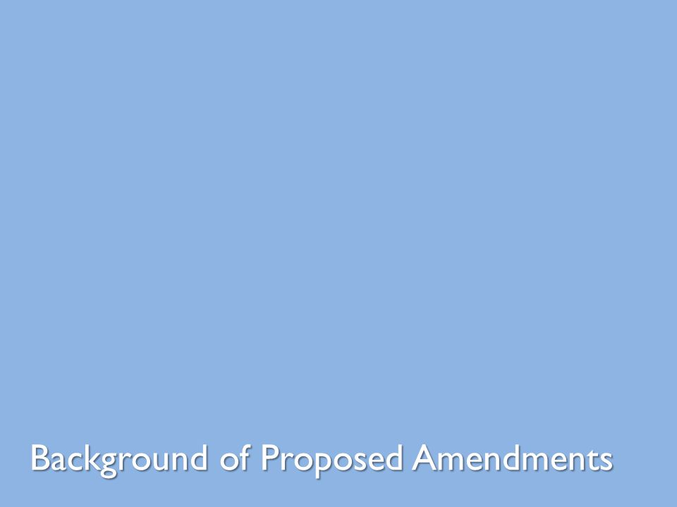Background of Proposed Amendments