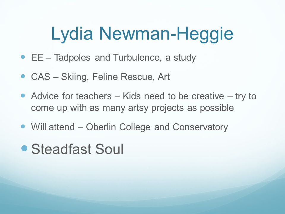 Lydia Newman-Heggie EE – Tadpoles and Turbulence, a study CAS – Skiing, Feline Rescue, Art Advice for teachers – Kids need to be creative – try to com