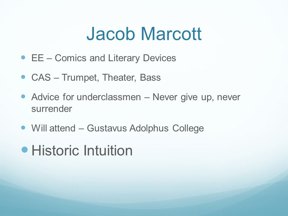 Jacob Marcott EE – Comics and Literary Devices CAS – Trumpet, Theater, Bass Advice for underclassmen – Never give up, never surrender Will attend – Gu