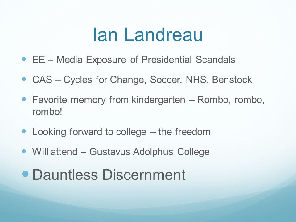 Ian Landreau EE – Media Exposure of Presidential Scandals CAS – Cycles for Change, Soccer, NHS, Benstock Favorite memory from kindergarten – Rombo, ro