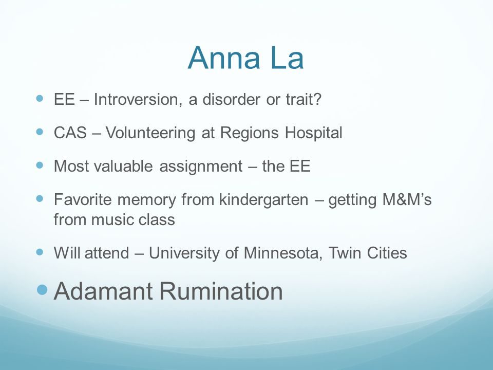 Anna La EE – Introversion, a disorder or trait? CAS – Volunteering at Regions Hospital Most valuable assignment – the EE Favorite memory from kinderga